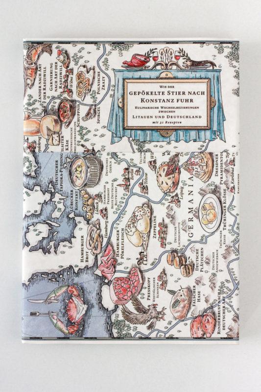WIE DER GEPÖKELTE STIER NACH KONSTANZ FUHR: Kulinarische Wechselbeziehungen zwichen Litauen und Deutschland mit 31 Rezepten
