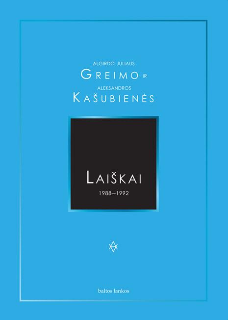 Algirdo Juliaus Greimo ir Aleksandros Kašubienės laiškai 1988–1992. Sudarė Aleksandra Kašubienė