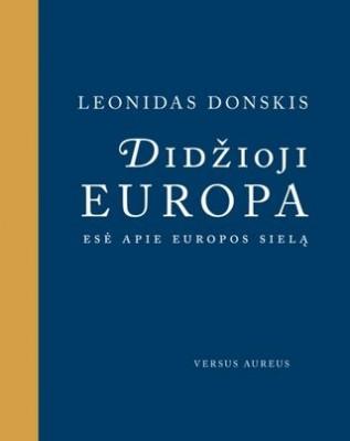 Leonidas Donskis. Mažoji Europa: esteto žemėlapis; Didžioji Europa: esė apie Europos sielą