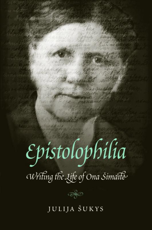 Julija Šukys. Epistolofilija: užrašytas Onos Šimaitės gyvenimas